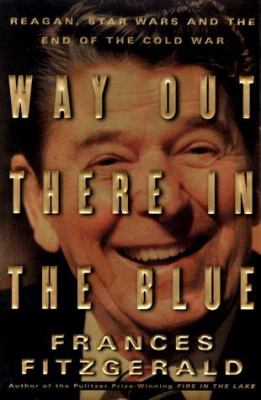 Cover image for Way out there in the blue : Reagan, Star Wars, and the end of the Cold War