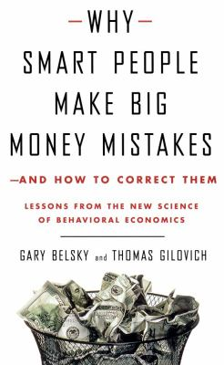 Cover image for Why smart people make big money mistakes--and how to correct them : lessons from the new science of behavioral economics