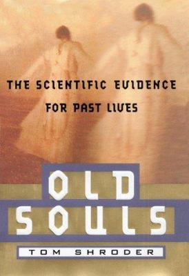 Cover image for Old souls : the scientific evidence for past lives