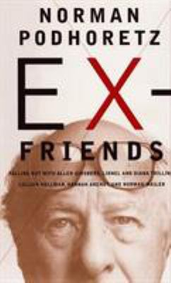 Cover image for Ex-friends : falling out with Allen Ginsberg, Lionel & Diana Trilling, Lillian Hellman, Hannah Arendt, and Norman Mailer