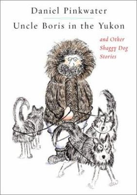 Cover image for Uncle Boris in the Yukon : and other shaggy dog stories