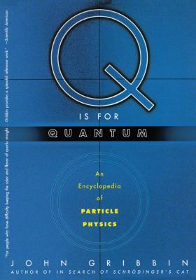 Cover image for Q is for quantum : an encyclopedia of particle physics