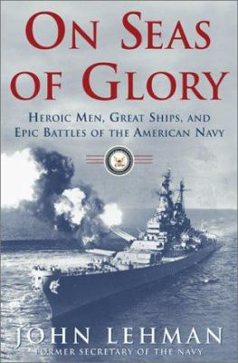 Cover image for On seas of glory : heroic men, great ships, and epic battles of the American Navy