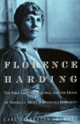 Cover image for Florence Harding : the first lady, the Jazz Age, and the death of America's most scandalous president