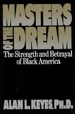 Cover image for Masters of the dream : the strength and betrayal of Black America