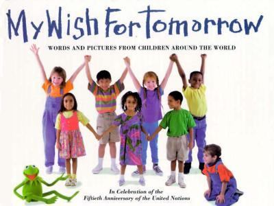 Cover image for My wish for tomorrow / words and pictures from children around the world
