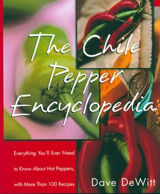 Cover image for The chile pepper encyclopedia : everything you'll ever need to know about hot peppers with more than 100 recipes
