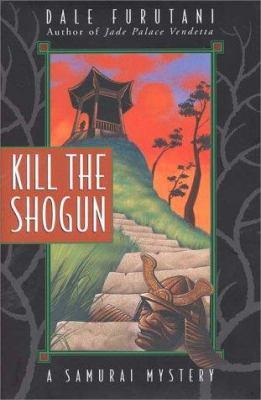 Cover image for Kill the shogun : a samurai mystery
