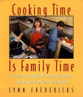 Cover image for Cooking time is family time : cooking together, eating together, and spending time together