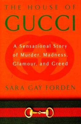 Cover image for The house of Gucci : a sensational story of murder, madness, glamour, and greed