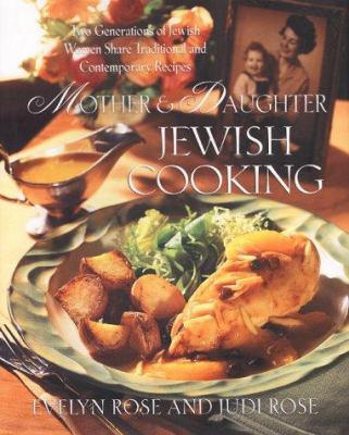 Cover image for Mother and daughter Jewish cooking : two generations of Jewish women share traditional and contemporary recipes