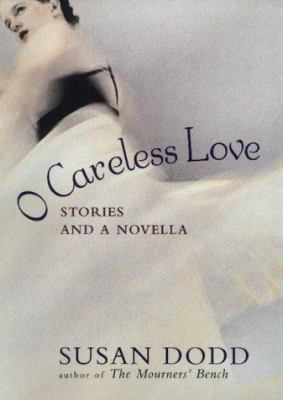 Cover image for O careless love : stories and a novella