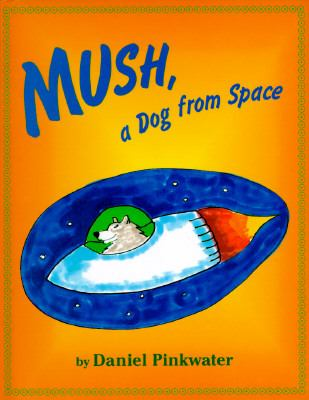 Cover image for Mush, a dog from space
