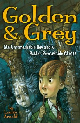 Cover image for Golden & Grey (an unremarkable boy and a rather remarkable ghost)