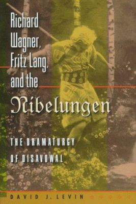Cover image for Richard Wagner, Fritz Lang, and the Nibelungen : the dramaturgy of disavowal