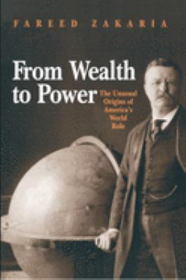 Cover image for From wealth to power : the unusual origins of America's world role