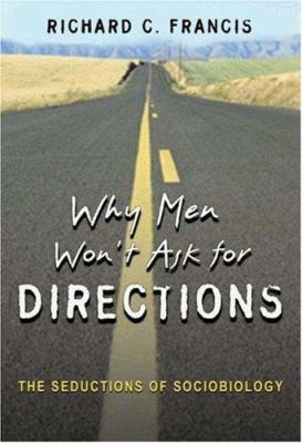 Cover image for Why men won't ask for directions : the seductions of sociobiology