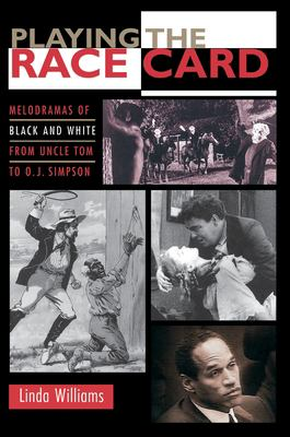 Cover image for Playing the race card : melodramas of Black and white from Uncle Tom to O.J. Simpson