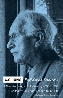 Cover image for C. G. Jung: Psychological reflections; a new anthology of his writings, 1905-1961.