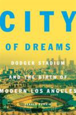 Cover image for City of dreams : Dodger Stadium and the birth of modern Los Angeles