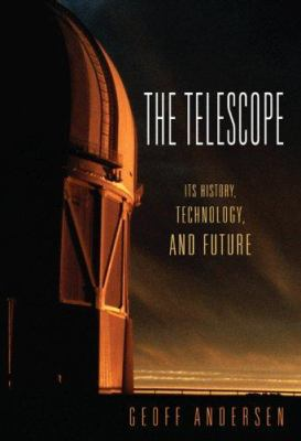 Cover image for The telescope : its history, technology, and future