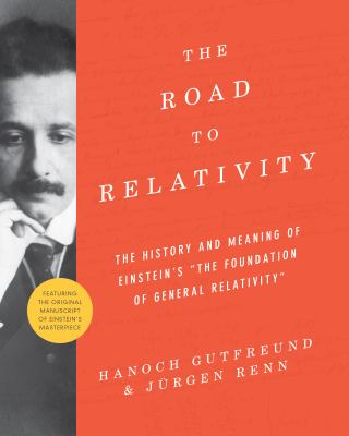 """Cover image for The road to relativity : the history and meaning of Einstein's """"The foundation of general relativity"""" featuring the original manuscript of Einstein's masterpiece"""
