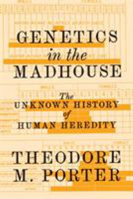 Cover image for Genetics in the madhouse : the unknown history of human heredity