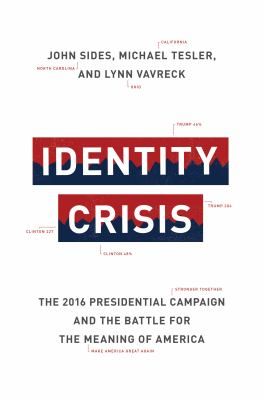 Cover image for Identity crisis : the 2016 presidential campaign and the battle for the meaning of America