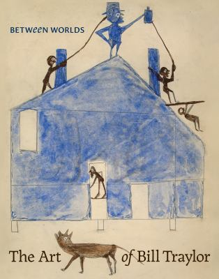 Cover image for Between worlds : the art of Bill Traylor