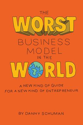 Cover image for The worst business model in the world : a new kind of guide for a new kind of entrepreneur