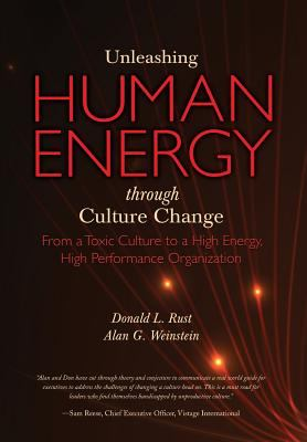 Cover image for Unleashing human energy through culture change : from a toxic culture to a high-energy, high-performance organizaiton