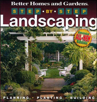 Cover image for Better homes and gardens step-by-step landscaping : [planning, planting, building].