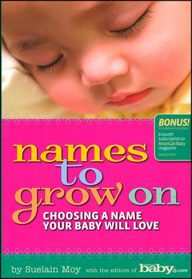 Cover image for Names to grow on : choosing a name your baby will love