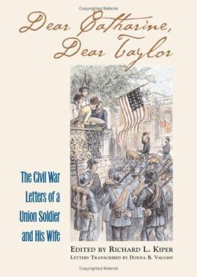 Cover image for Dear Catharine, dear Taylor : the Civil War letters of a Union soldier and his wife