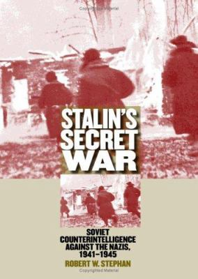 Cover image for Stalin's secret war : Soviet counterintelligence against the Nazis, 1941-1945