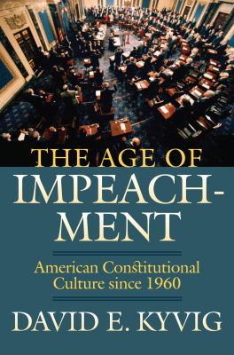 Cover image for The age of impeachment : American constitutional culture since 1960