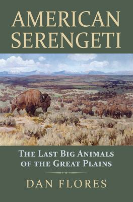 Cover image for American Serengeti : the last big animals of the Great Plains