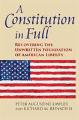Cover image for A Constitution in full : recovering the unwritten foundation of American liberty