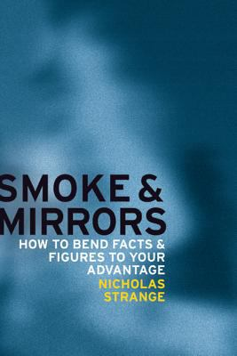 Cover image for Smoke and mirrors : how to bend facts and figures to your advantage