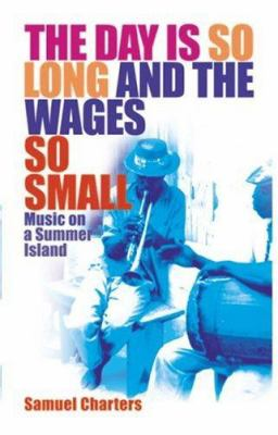 Cover image for The day is so long and the wages so small : music on a summer island