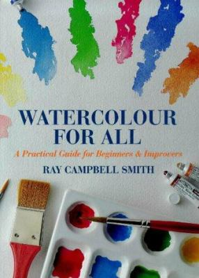 Cover image for Watercolour for all : a practical guide for beginners & improvers