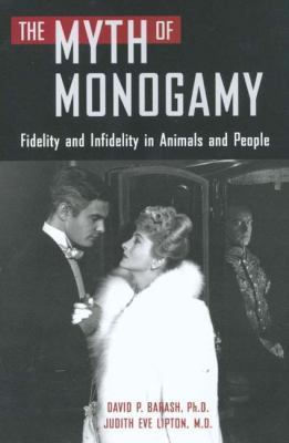 Cover image for The myth of monogamy : fidelity and infidelity in animals and people