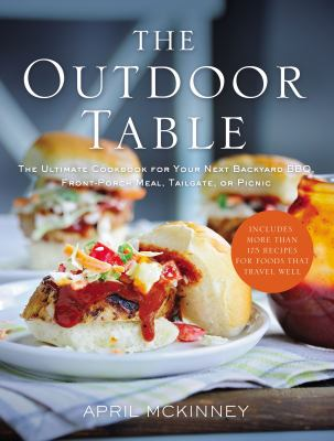 Cover image for The outdoor table : the ultimate cookbook for your next backyard BBQ, front-porch meal, tailgate, or picnic