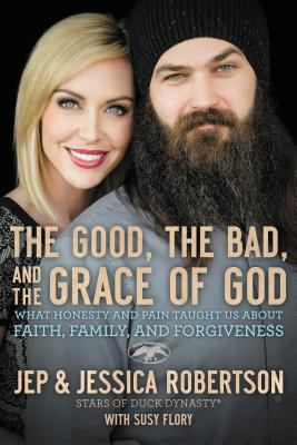 Cover image for The good, the bad, and the grace of God : what honesty and pain taught us about faith, family, and forgiveness
