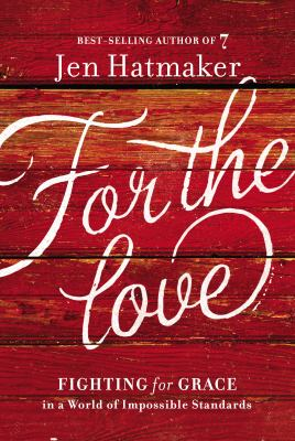Cover image for For the love : fighting for grace in a world of impossible standards