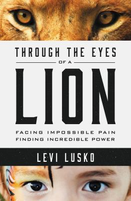 Cover image for Through the eyes of a lion : facing impossible pain, finding incredible power