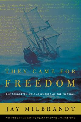 Cover image for They came for freedom : the forgotten, epic adventure of the pilgrims