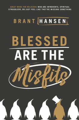 Cover image for Blessed are the misfits : great news for believers who are introverts, spiritual strugglers, or just feel like they're missing something