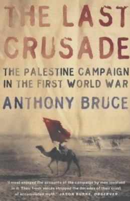 Cover image for The last crusade : the Palestine campaign in the First World War