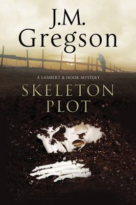 Cover image for The skeleton plot : a Lambert & Hook police procedural